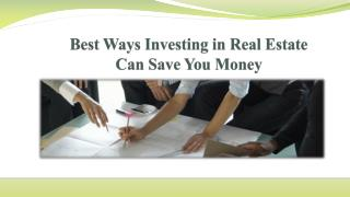 Best Ways Investing in Real Estate Can Save Money