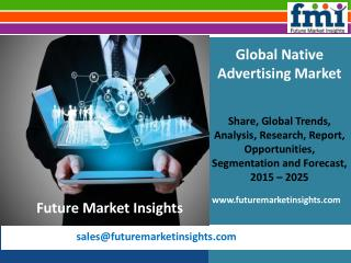 Native Advertising Market Dynamics, Segments and Supply Demand 2015-2025: Future Market Insights