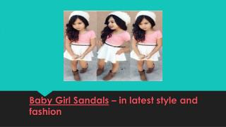 Baby Girl Sandals – in latest style and fashion