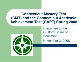 Connecticut Mastery Test CMT and the Connecticut Academic Achievement Test CAPT Spring 2008