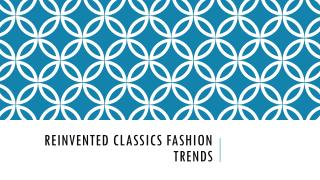 Reinvented Classic Clothing Trends