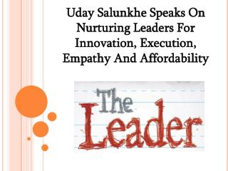 Uday Salunkhe Speaks On Nurturing Leaders For Innovation, Execution, Empathy And Affordability