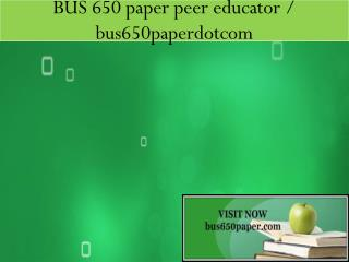 BUS 650 paper peer educator / bus650paperdotcom