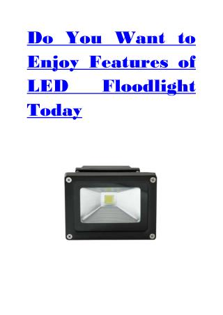 Do You Want to Enjoy Features of LED Floodlight Today