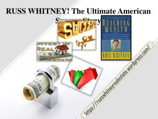Russ Whitney!The Ultimate American Success Story