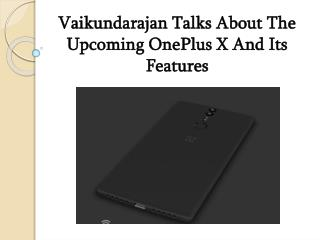 Vaikundarajan Talks About The Upcoming OnePlus X And Its Features