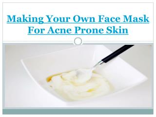 Making Your Own Face Mask For Acne Prone Skin