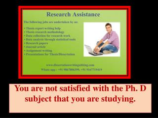 You are not satisfied with the Ph. D subject that you are studying.