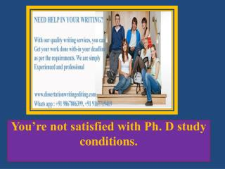 You'Re Not Satisfied With Ph. D Study Conditions.