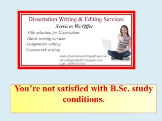 You're not satisfied with B.Sc. study conditions.