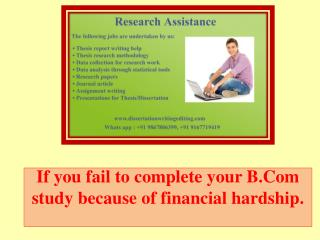 If you fail to complete your B.Com study because of financial hardship.