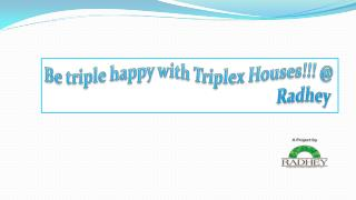 Be triple happy with triplex houses