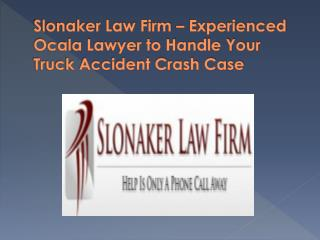 Slonaker Law Firm – Experienced Ocala Lawyer to Handle Your Truck Accident Crash Case