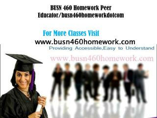 BUSN 460 Homework Peer Educator/busn46homeworkdotcom