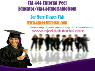 CJA 444 Tutorial Peer Educator/cja444tutorialdotcom