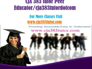 CJA 383 tutor Peer Educator/cja383tutordotcom