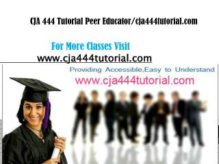 CJA 444 Tutorial Peer Educator/cja444tutorial.com