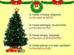 Si tienes tristeza, al grate La Navidad es GOZO  Si tienes enemigos, reconc liate La Navidad es PAZ  Si tienes amigos, b