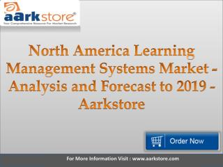 North America Learning Management Systems Market - Analysis and Forecast to 2019 - Aarkstore