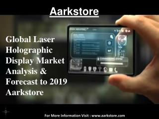 Global Laser Holographic Display Market - Analysis & Forecast to 2019 - Aarkstore