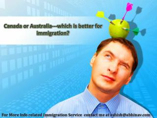 Canada or Australia---which is better for immigration?