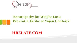 Naturopathy for Weight Loss Se Ghataye Apna Vajan