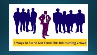 6 Ways To Stand Out From The Job Hunting Crowd