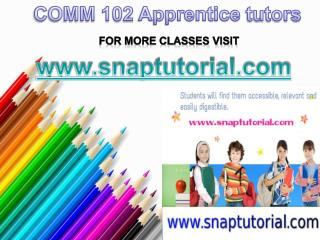 COMM 102 Apprentice tutors/snaptutorial