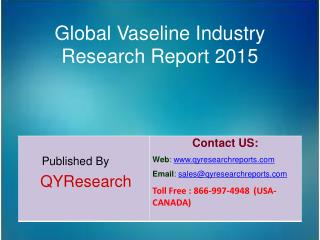 Global Vaseline Market 2015 Industry Research, Outlook, Trends, Development, Study, Overview and Insights