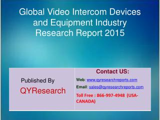 Global Video Intercom Devices and Equipment Market 2015 Industry Forecasts, Analysis, Applications, Research, Study, Ove