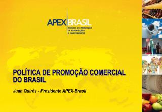POL TICA DE PROMO  O COMERCIAL DO BRASIL  Juan Quir s - Presidente APEX-Brasil