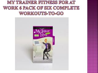 My Trainer Fitness for At Work 6 pack of six complete workouts-to-go