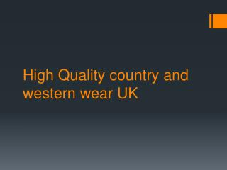 High Quality country and western wear UK