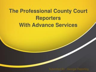 The Professional County Court Reporters With Advance Services