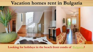 Vacation home rent in Bulgaria? It is a better option than Hotels