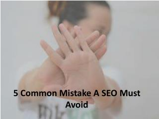 5 Common Mistake A SEO Must Avoid