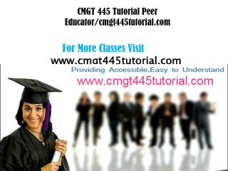 CMGT 445 Tutorial Peer Educator/cmgt445tutorials.com