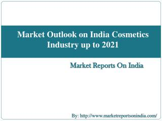 Market Outlook on India Cosmetics Industry up to 2021