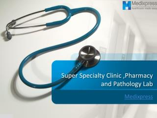 Super Specialty Clinic ,Pharmacy and Pathology Lab
