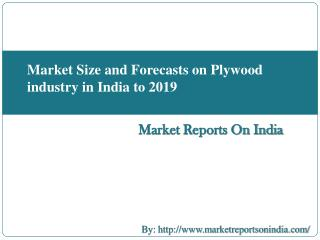 Market Size and Forecasts on Plywood industry in India to 2019