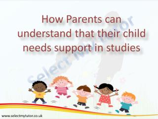 How Parents can understand that their Child Needs Support in Studies