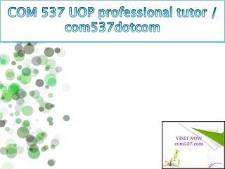 COM 537 UOP professional tutor / com537dotcom