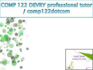 COMP 122 DEVRY professional tutor / comp122dotcom