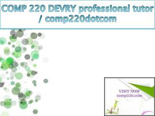 COMP 220 DEVRY professional tutor / comp220dotcom