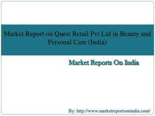 Market Report on Quest Retail Pvt Ltd in Beauty and Personal Care (India)