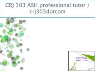 CRJ 303 ASH professional tutor / crj303dotcom