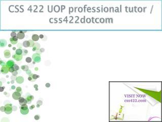 CSS 422 UOP professional tutor / css422dotcom