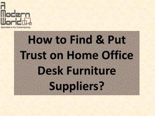 How to Find & Put Trust on Home Office Desk Furniture Suppliers?
