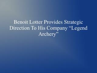 "Benoit Lotter Provides Strategic Direction To His Company ""Legend Archery"""