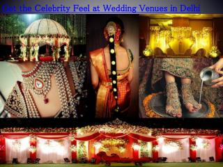 Get the Celebrity Feel at Wedding Venues in Delhi